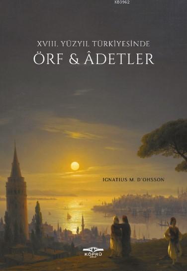 18. Yüzyıl Türkiyesinde Örf ve Adetler; XVIII. Yüzyıl Türkiyesinde Örf & Adetler