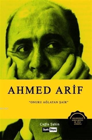 Ahmed Arif; Onuru Ağlatan Şair