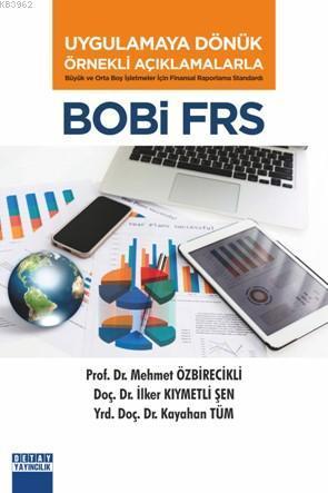 Uygulamaya Dönük Örnekli Açıklamalarla Bobi Frs; Büyük ve Orta Boy İşletmeler için Finansal Raporlama Standardı