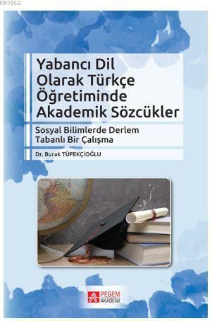 Yabancı Dil Olarak Türkçe Öğretiminde Akademik Sözcükler; Sosyal Bilimlerde Derlem Tabanlı Bir Çalışma