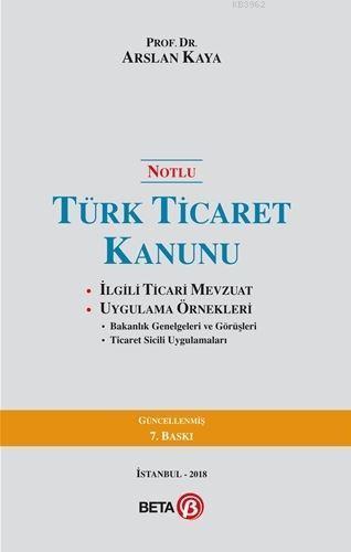 Notlu Türk Ticaret Kanunu; İlgili Ticari Mevzuat Uygulama Örnekleri