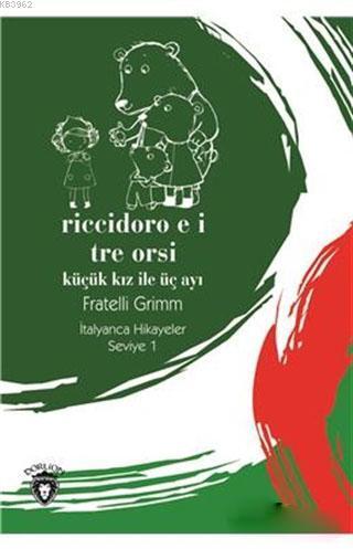 Riccidoro E I Tre Orsi / Küçük Kız ile Üç Ayı - İtalyanca Hikayeler Seviye 1