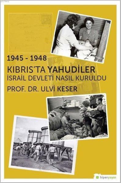 1945 - 1948 Kıbrıs'ta Yahudiler İsrail Devleti Nasıl Kuruldu