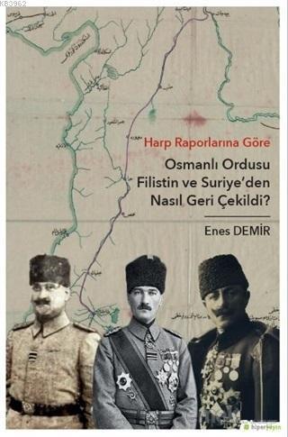 Harp Raporlarına Göre Osmanlı Ordusu Filistin ve Suriye'den Nasıl Geri Çekildi?