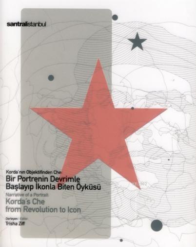 Korda'nın Objektifinden Che; Bir Portrenin Devrimle Başlayıp İkonla Biten Öyküsü