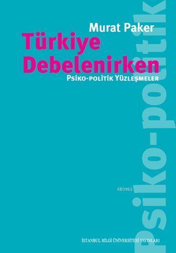 Türkiye Debelenirken; Psiko-Politik Yüzleşmeler