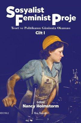 Sosyalist Feminist Proje Cilt: 1; Teori ve Politikanın Günümüz Okuması