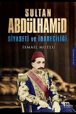Sultan Abdülhamid Siyaseti ve İdareciliği