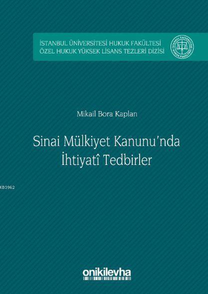 Sınai Mülkiyet Kanunu'nda İhtiyati Tedbirler; İstanbul Üniversitesi Hukuk Fakültesi Özel Hukuk Yüksek Lisans Tezleri Dizisi
