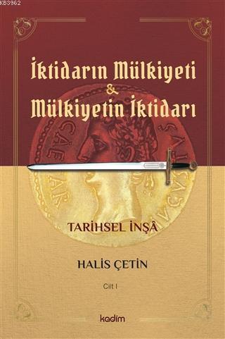 İktidarın Mulkiyeti ve Mülkiyetin İktidarı Cilt I; Tarihsel İnşa