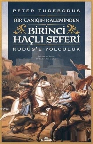 Birinci Haçlı Seferi; Bir Tanığın Kaleminden Kudüs'e Yolculuk