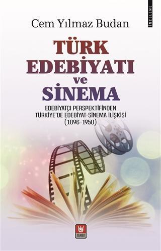 Türk Edebiyatı ve Sinema Edebiyatçı Perspektifinden Türkiye'de Edebiyat - Sinema İlişkisi (1896-1950)