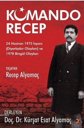 Komando Recep; 24 Haziran 1975 İsyanı (Diyarbakır Olayları) ve 1978 Bingöl Olayları