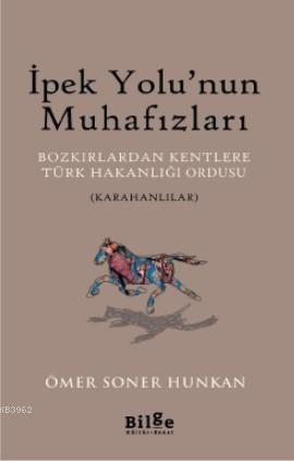 İpek Yolu'nun Muhafızları - Bozkırlardan Kentlere Türk Hakanlığı Ordusu (Karahanlılar)