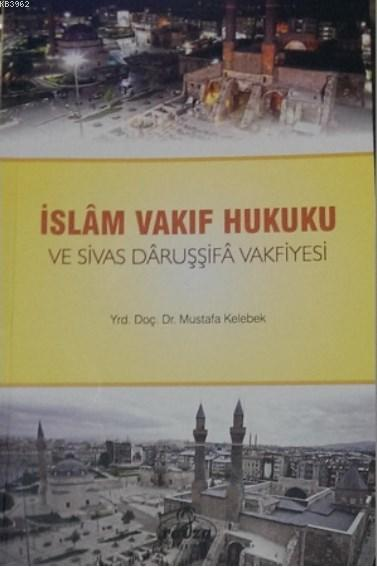 İslam Vakıf Hukuku ve Sivas Daruşşifa Vakfiyesi