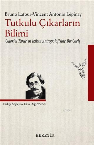 Tutkulu Çıkarların Bilimi; Gabriel Tarde'ın İktisat Antropolojisine Bir Giriş