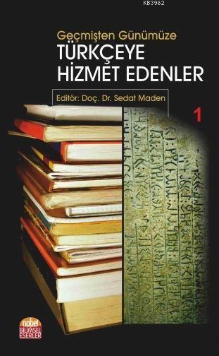 Geçmişten Günümüze Türkçeye Hizmet Edenler I