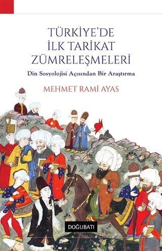 Türkiye'de İlk Tarikat Zümreleşmeleri; Din Sosyolojisi Açısından Bir Araştırma