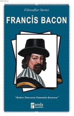 Francis Bacon (Filozoflar Serisi) Modern Tümevarım Yönteminin Kurucusu