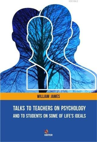 Talks To Teachers On Psychology: And To Students On Some Of Life's Ideals