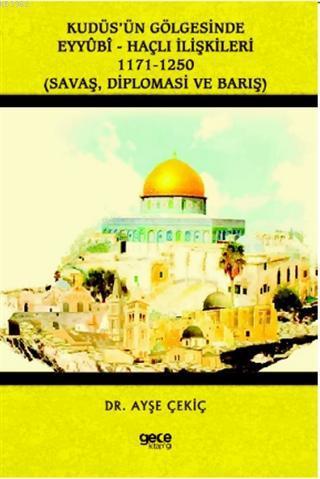 Kudüs'ün Gölgesinde Eyyübi - Haçlı İlişkileri 1171-1250; Savaş, Diplomasi ve Barış