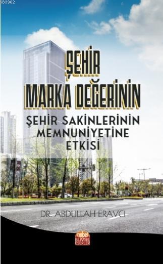 Şehir Marka Değerinin Şehir Sakinlerinin Memnuniyetine Etkisi
