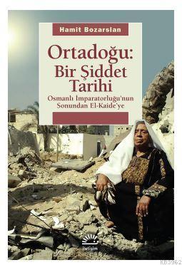 Ortadoğu: Bir Şiddet Tarihi; Osmanlı İmparatorluğunun Sonundan El Kaideye