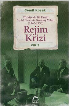 Rejim Krizi Cilt: 3; Türkiye'de İki Partili Siyasi Sistemin Kuruluş Yılları (1945-1950)