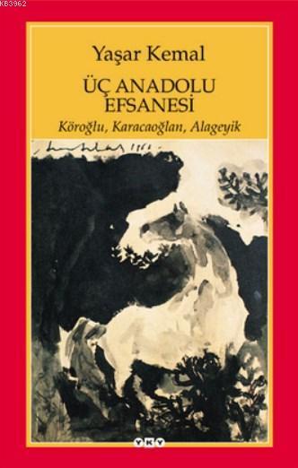 Üç Anadolu Efsanesi; Köroğlu, Karacaoğlan, Alageyik