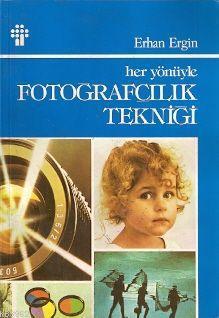 Her Yönüyle Fotoğrafçılık Tekniği