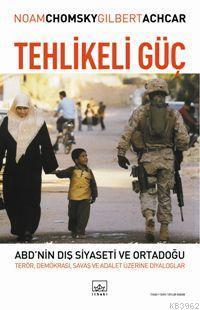 Tehlikeli Güç; Abd´nin Dış Siyaseti ve Ortadoğu: Terör, Demokrasi, Savaş ve Adalet Üzerine Diyalog