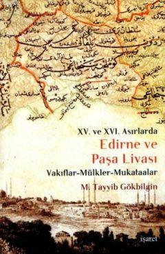 XV. ve XVI Asırlarda Edirne ve Paşa Livası; Vakıflar - Mülkler - Mukataalar