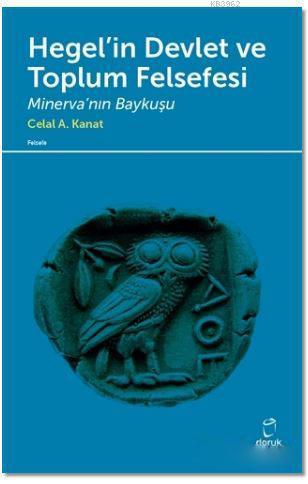 Hegel'in Devlet ve Toplum Felsefesi; Minerva'nın Baykuşu