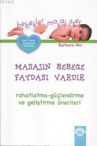 Bebekler Masaj İster / Masajın Bebeğe Faydası Vardır; Rahatlatma, Güçlendirme ve Geliştirme Öneriler