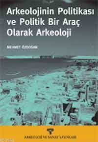Arkeolojinin Politikası ve Politik Bir Araç Olarak Arkeoloji