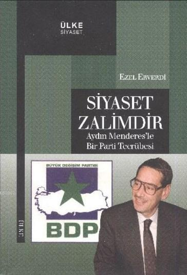 Siyaset Zalimdir; Aydın Menderes'le Bir Parti Tecrübesi