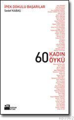 60 Kadın 60 Öykü; İpek Dokulu Başarılar