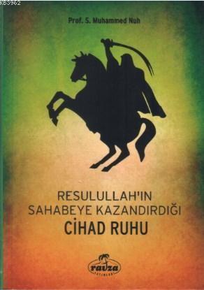 Resulullah'ın (s.a.v.) Sahabeye Kazandırdığı Cihâd Rûhu