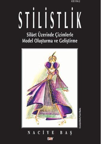 Stilistlik; Silüet Üzerinde Çizimlerle Model Oluşturma ve Geliştirme