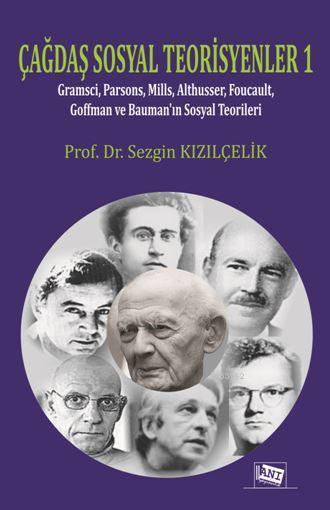Çağdaş Sosyal Teorisyenler 1; Gramsci,Parsons,Mills,Foucault,Goffman ve Bauman'ın Sosyal TeoriLERİ