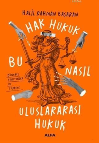 Hak Hukuk Bu Nasıl Uluslararası Hukuk; Dünyayı Yönetenler ve Türkiye