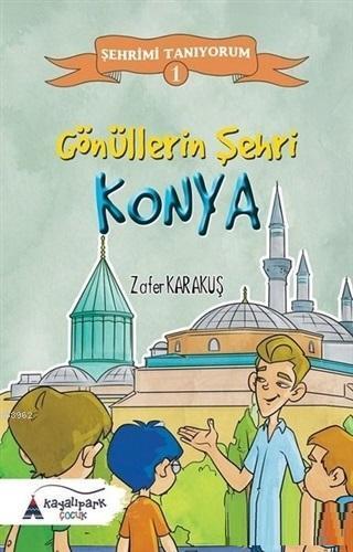 Gönüllerin Şehri - Konya; Şehrimi Tanıyorum - 1