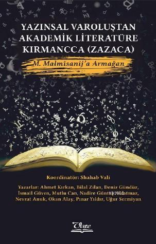 Yazınsal Varoluştan Akademik Literatüre Kırmancca (Zazaca) M. Malmîsanij'a Armağan