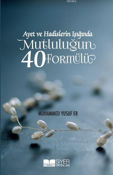 Ayet ve Hadislerin Işığında Mutluluğun 40 Formülü