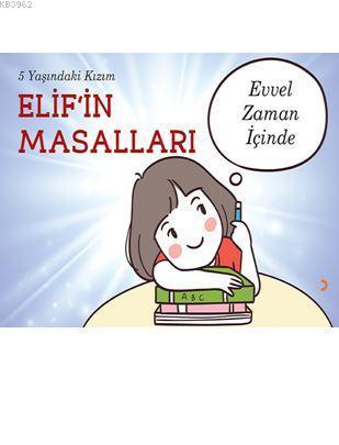 5 Yaşındaki Kızım Elif'in Masalları; Evvel  Zaman İçinde
