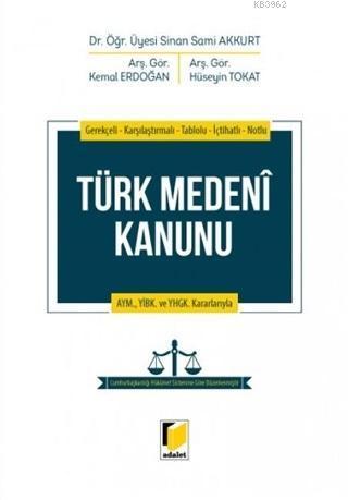 Türk Medeni Kanunu; Gerekçeli - Karşılaştırmalı - Tablolu - İçtihatlı - Notlu / AYM. YİBK. ve YHGK. Kararlarıyla