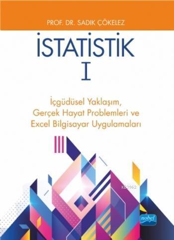 İstatistik 1; İçgüdüsel Yaklaşım, Gerçek Hayat Problemleri ve Excel Bilgisayar Uygulamaları
