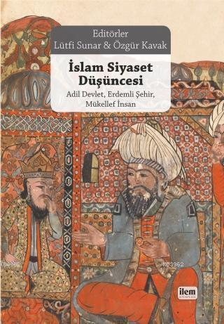 İslam Siyaset Düşüncesi; Adil Devlet, Erdemli Şehir, Mükellef İnsan
