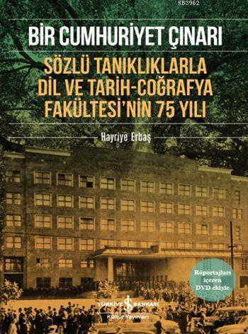 Bir Cumhuriyet Çınarı (DVD'li); Sözlü Tanıklıklarla Dil ve Tarih-Coğrafya Fakültesi'nin 75 Yılı