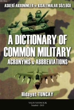 Askeri Akronimler ve Kısaltmalar Sözlüğü; A Dictionary of Common Militay Acronyms - Abbreviations
